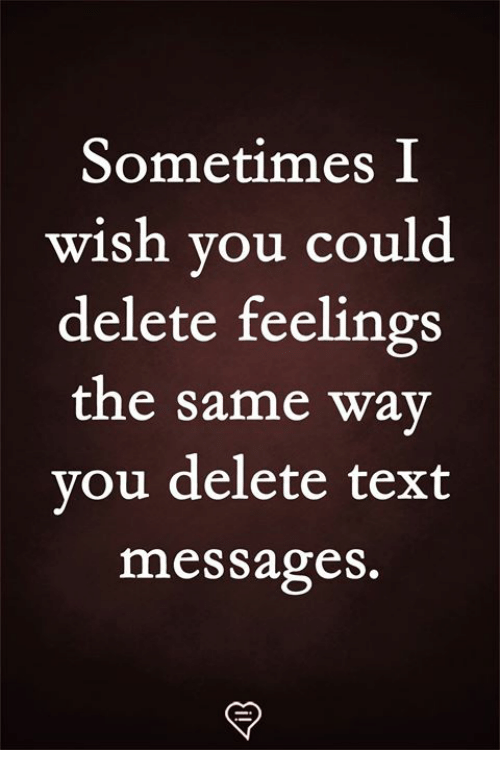Memes, Text, and 🤖: Sometimes I  wish vou could  delete feelings  the same way  vou delete text  messages.