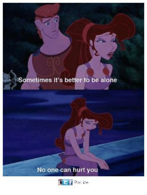 Hurtfully: Sometimes it's better to be alone  No one can hurt you