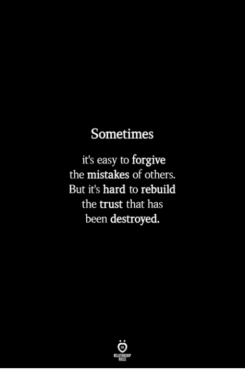 Mistakes, Been, and Easy: Sometimes  it's easy to forgive  the mistakes of others.  But it's hard to rebuild  the trust that has  been destroyed.  ILES