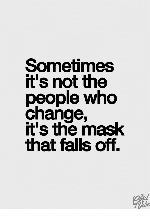 The Mask: Sometimes  it's not the  people who  change,  t's the mask  that falls off.  tbe