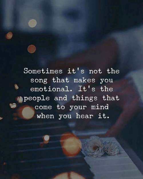 Mind, Song, and You: Sometimes it's not the  song that makes you  emotional. It's the  people and things that  come to your mind  when you hear it.