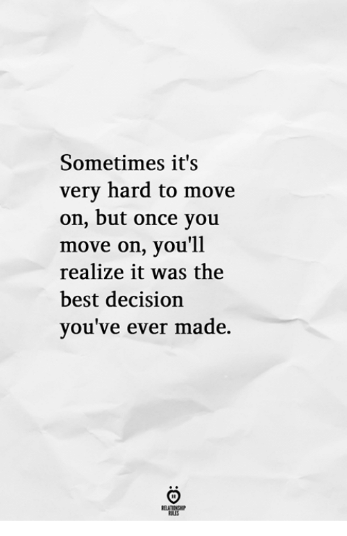 Best, Once, and Move: Sometimes it's  very hard to move  on, but once you  move on, you'll  realize it was the  best decision  you've ever made.