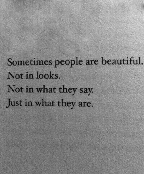 Beautiful, They, and What: Sometimes people are beautiful  Not in looks  Not in what thev sav  Just in what they are.