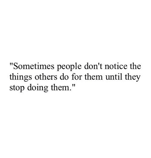 "Them, They, and For: ""Sometimes people don't notice the  things others do for them until they  stop doing them."""