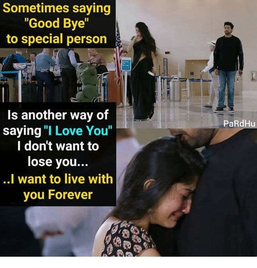 """specialization: Sometimes saying  """"Good Bye""""  to special person  Is another way of  saying """"I Love You""""  l don't want to  lose you..  ..I want to live with  you Forever  PaRdHu"""