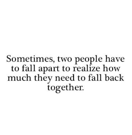 Fall, Back, and How: Sometimes, two people have  to fall apart to realize how  much they need to fall back  together.
