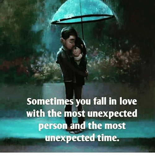 Unexpectancy: Sometimes you fall in love  with the most unexpected  person and the most  unexpected time.