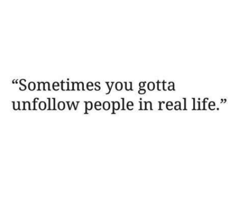 "Life, You, and Real: ""Sometimes you gotta  unfollow people in real life.""  03"