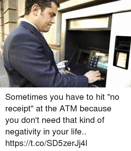 """♂: Sometimes you have to hit """"no receipt"""" at the ATM because you don't need that kind of negativity in your life.. https://t.co/SD5zerJj4l"""