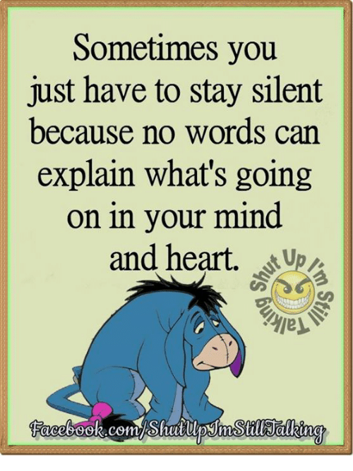 Dank, Heart, And Hearts: Sometimes You Just Have To Stay Silent Because No  Words Can Explain Whatu0027s Going On In Your Mind And Heart UPA