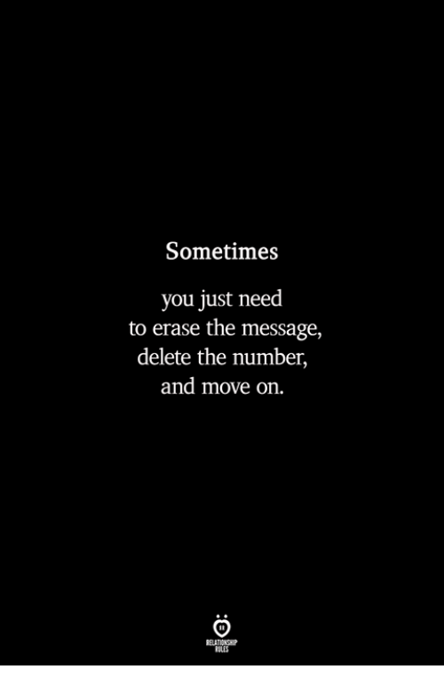 Move, You, and Delete: Sometimes  you just need  to erase the message,  delete the number,  and move on.  ILES