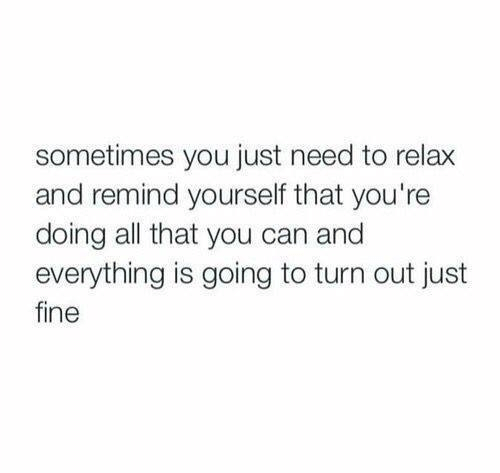 All That, Can, and All: sometimes you just need to relax  and remind yourself that you're  doing all that you can and  everything is going to turn out just  fine