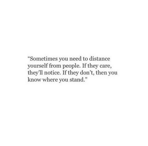 "They, You, and Stand: ""Sometimes you need to distance  yourself from people. If they care,  they'll notice. If they don't, then you  know where you stand."""