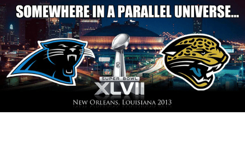 Nfl, Super Bowl, and Louisiana: SOMEWHERE IN APARALLEL UNIVERSE...  SUPER BOWL  XLVII  NEW ORLEANS, LOUISIANA 2013