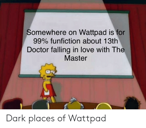 Doctor, Love, and Doctor Who: Somewhere on Wattpad is for  99% funfiction about 13th  Doctor falling in love with The  Master Dark places of Wattpad