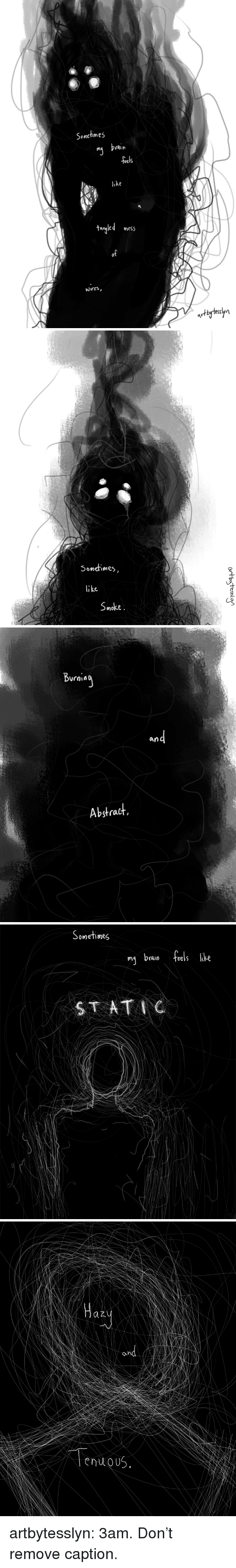 Tumblr, Blog, and Http: Sonchmes  rain  feels  like  tangled mtSS  of  Wires,   Sonefimes  Smoke   Burai«  and  Abstradt   Sometimes  ni bran feels lke  ST AT   azy  and  enuOU artbytesslyn: 3am. Don't remove caption.