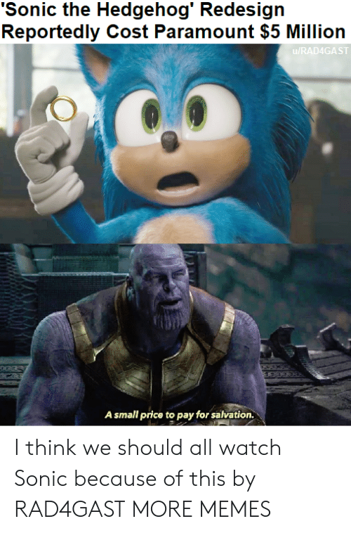 Hedgehog: 'Sonic the Hedgehog' Redesign  Reportedly Cost Paramount $5 Million  u/RAD4GAST  A small price to pay for salvation. I think we should all watch Sonic because of this by RAD4GAST MORE MEMES