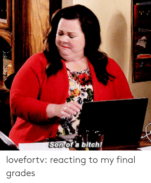 Bitchi: sonor a bitchi lovefortv:  reacting to my final grades