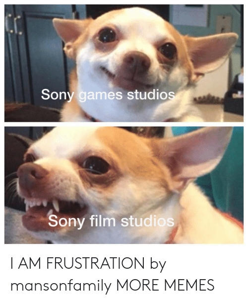 Dank, Memes, and Sony: Sony games studios  Sony film studios I AM FRUSTRATION by mansonfamily MORE MEMES