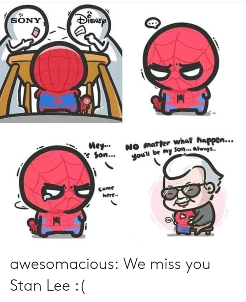 Sony, Stan, and Stan Lee: SONY  NO marter what happen...  you'll be my Son. always.  Mey.  eSon...  Come  here.. awesomacious:  We miss you Stan Lee :(