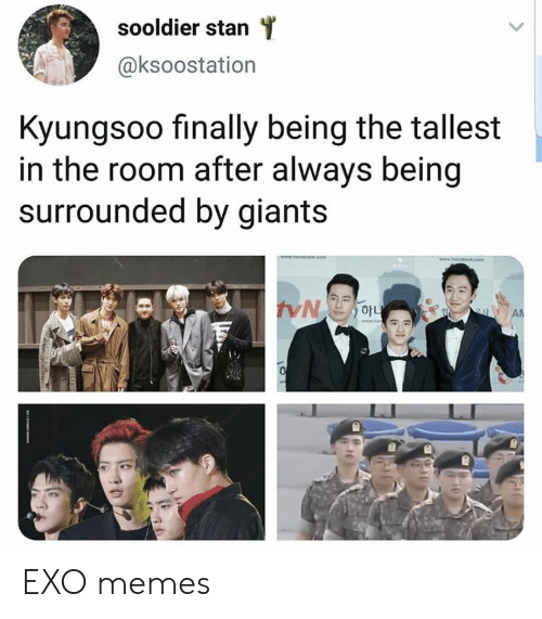 EXO: sooldier stan  @ksoostation  Kyungsoo finally being the tallest  in the room after always being  surrounded by giants  cem  AN EXO memes