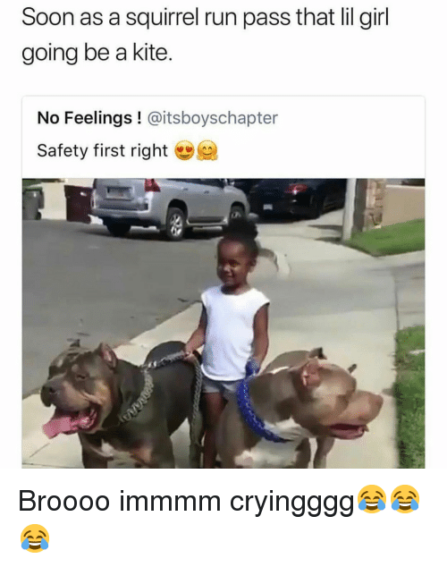 Lil Girl: Soon as a squirrel run pass that lil girl  going be a kite.  No Feelings ! @itsboyschapter  Safety first right Broooo immmm cryingggg😂😂😂