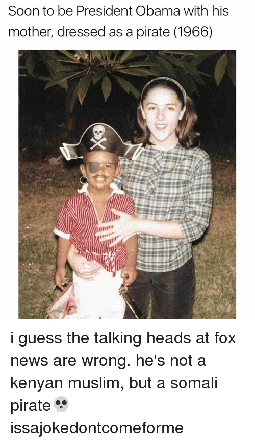Memes, Muslim, and News: Soon to be President Obama with his  mother, dressed as a pirate (1966) i guess the talking heads at fox news are wrong. he's not a kenyan muslim, but a somali pirate💀 issajokedontcomeforme