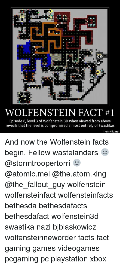 Facts, Memes, and PlayStation: sooo  0  G.G  0  0  WOLFENSTEIN FACT #1  Episode 6, level 3 of Wolfenstein 3D when viewed from above  reveals that the level is compromised almost entirely of Swastikas  mematic.net And now the Wolfenstein facts begin. Fellow wastelanders 🌝@stormtroopertorri 🌝 @atomic.mel @the.atom.king @the_fallout_guy wolfenstein wolfensteinfact wolfensteinfacts bethesda bethesdafacts bethesdafact wolfenstein3d swastika nazi bjblaskowicz wolfensteinneworder facts fact gaming games videogames pcgaming pc playstation xbox