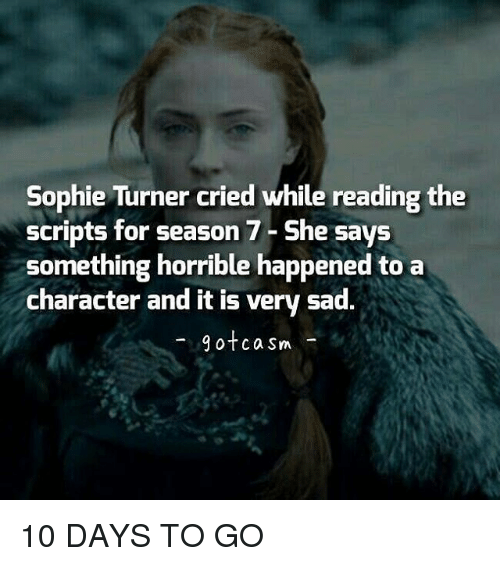 sophie turner: Sophie Turner cried while reading the  scripts for season 7- She says  Something horrible happened to a  character and it is very sad.  gotcasm - 10 DAYS TO GO