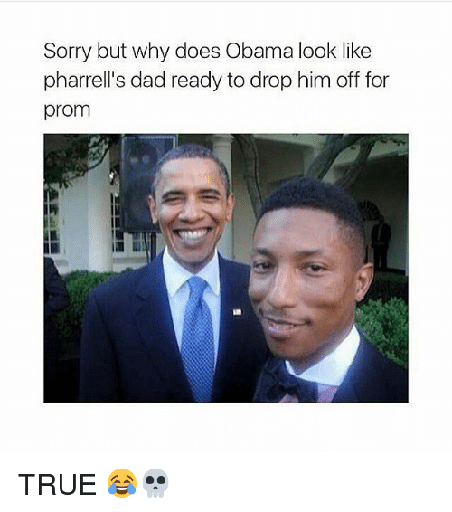 Pharrells Dad: Sorry but why does Obama look like  pharrell's dad ready to drop him off for  prom  庈 TRUE 😂💀