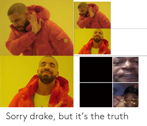 Drake, Reddit, and Sorry: Sorry drake, but it's the truth