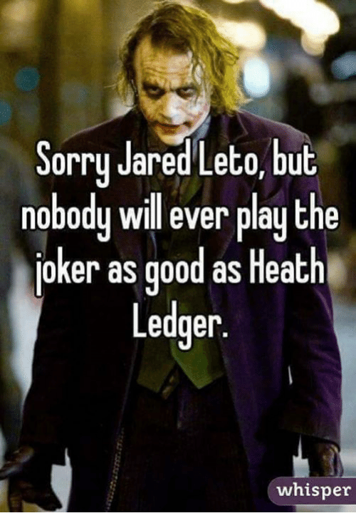 sorry jared leto but nobody will ever play the joker as good as