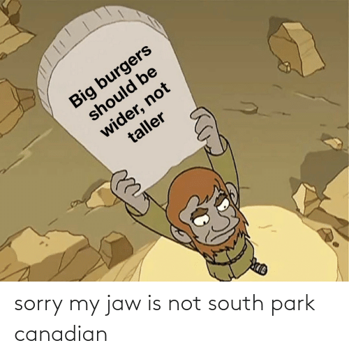 Sorry: sorry my jaw is not south park canadian