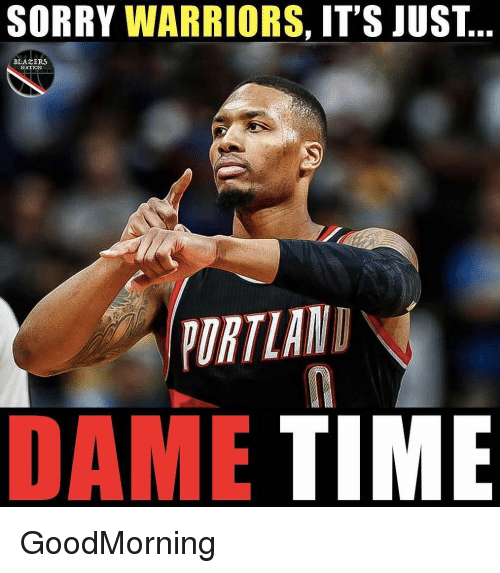 Nba, Sorry, and Time: SORRY WARRIORS, IT'S JUST  BLAZERS  NATION  ORTLAN  DAME TIME GoodMorning