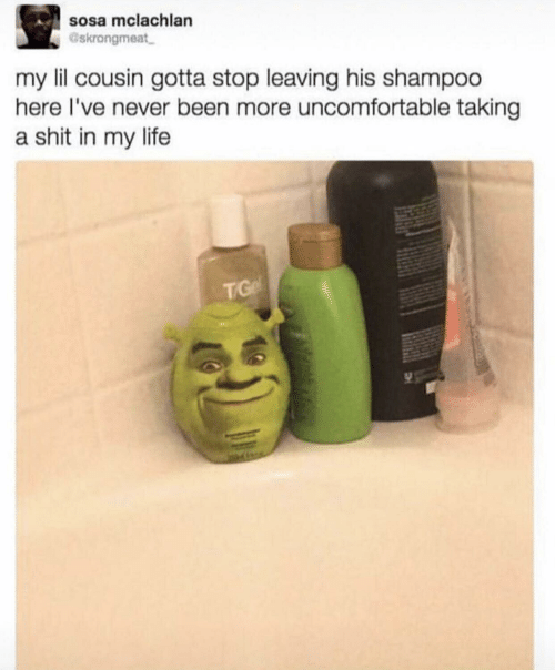 Life, Shit, and Never: sosa mclachlan  Gskrongmeat  my lil cousin gotta stop leaving his shampoo  here I've never been more uncomfortable taking  a shit in my life  TG