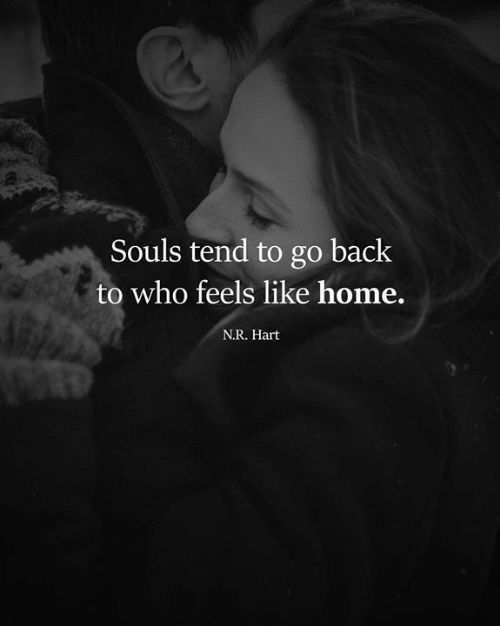 Memes, Home, and Back: Souls tend to go back  to who feels like home.  N.R. Hart