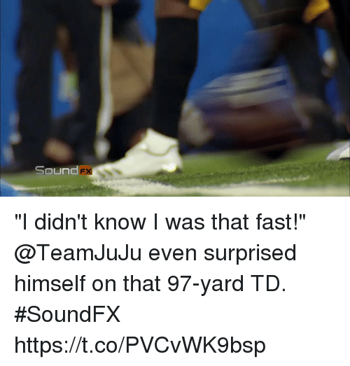 """Memes, 🤖, and Sound: Sound """"I didn't know I was that fast!""""  @TeamJuJu even surprised himself on that 97-yard TD. #SoundFX https://t.co/PVCvWK9bsp"""