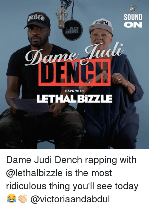 Dames: SOUND  ON  LAD  BIBLE  DENC  RAPS WITH  LETHALBZZZLE Dame Judi Dench rapping with @lethalbizzle is the most ridiculous thing you'll see today 😂👏🏼 @victoriaandabdul
