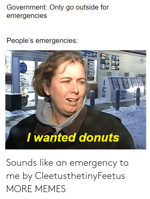 Sounds: Sounds like an emergency to me by CleetusthetinyFeetus MORE MEMES