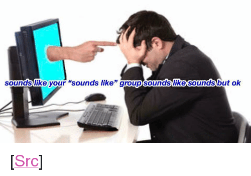 "Reddit, Com, and Src: soundslike your ""sounds like"" groupsounds  like sounds  but ok <p>[<a href=""https://www.reddit.com/r/surrealmemes/comments/7lvzyu/please_tell_me_more/"">Src</a>]</p>"