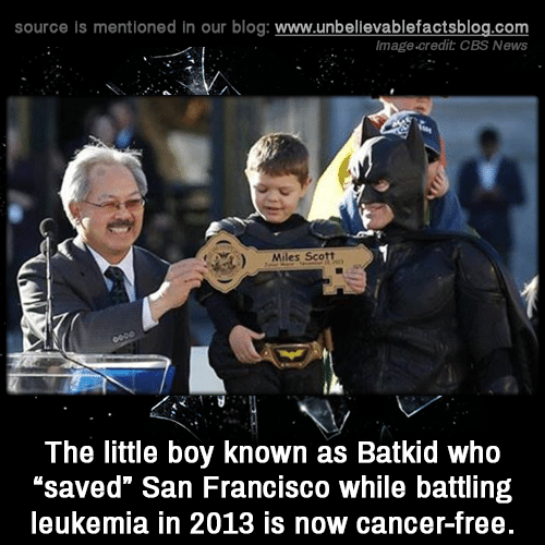 "Memes, News, and Cbs: source is mentioned in our blog: www.unbelilevablefactsblog.co  Image.credit CBS News  Miles Scott  The little boy known as Batkid who  ""saved"" San Francisco while battling  leukemia in 2013 is now cancer-free"