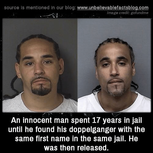 Gofundme: source is mentioned in our blog: www.unbellevablefactsblog.com  Image credit: gofundme  An innocent man spent 17 years in jail  until he found his doppelganger with the  same first name in the same jail. He  was then released