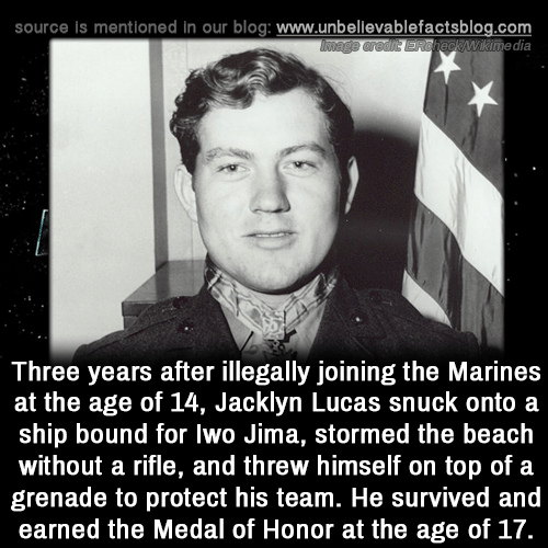 bound: source is mentioned In our blog: www.unbellevablefactsblog.com  wikimedia  Three years after illegally joining the Marines  at the age of 14, Jacklyn Lucas snuck onto a  ship bound for lwo Jima, stormed the beach  without a rifle, and threw himself on top of a  grenade to protect his team. He survived and  earned the Medal of Honor at the age of 17.