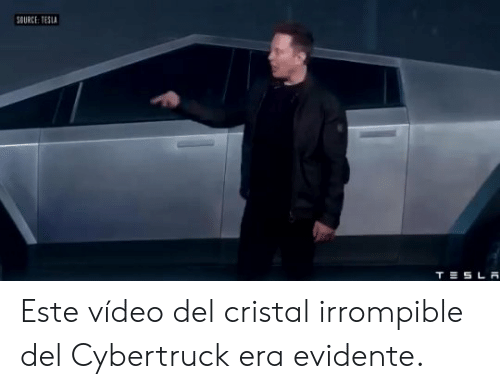 era: SOURCE: TESIA  TE SL Este vídeo del cristal irrompible del Cybertruck era evidente.