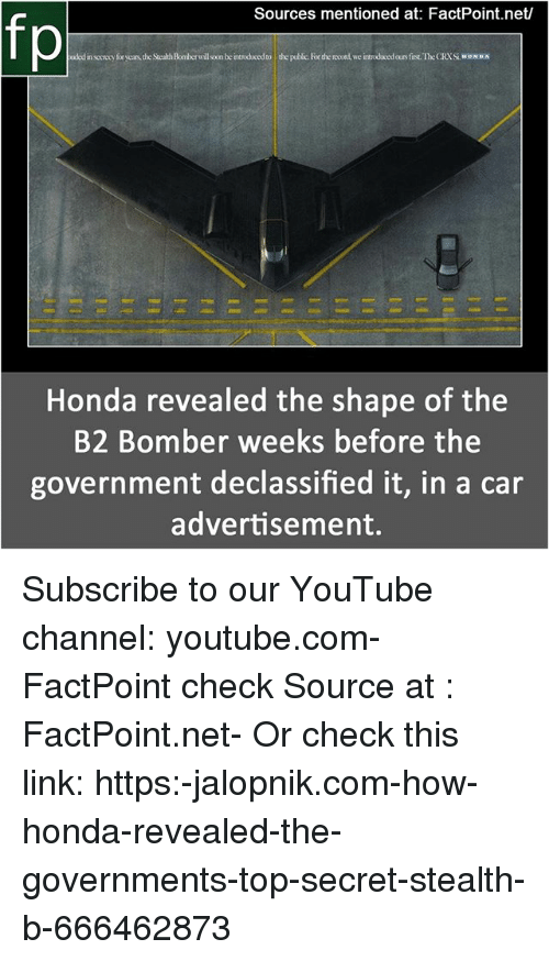 Honda, Memes, and Soon...: Sources mentioned at: FactPoint.net/  fp  aded in soxcy for years the Stealth Boomber will soon be intoduced to  the potlic. For the rooed we intoduced ours firs. The CRYSI ONDA  Honda revealed the shape of the  B2 Bomber weeks before the  government declassified it, in a car  advertisement. Subscribe to our YouTube channel: youtube.com-FactPoint check Source at : FactPoint.net- Or check this link: https:-jalopnik.com-how-honda-revealed-the-governments-top-secret-stealth-b-666462873