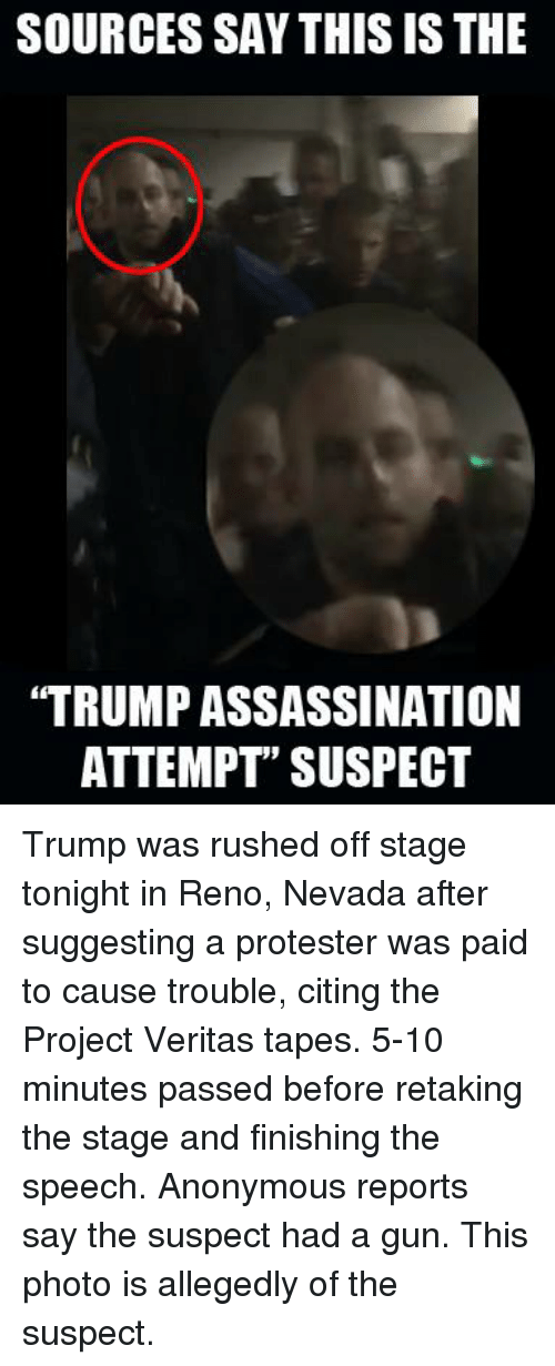 Sources Say This Is The Trumpassassination Attempt Suspect Trump Was Rushed Off Stage Tonight In Reno Nevada After Suggesting A Protester Was Paid To Cause Trouble Citing The Project Veritas Tapes 5 10