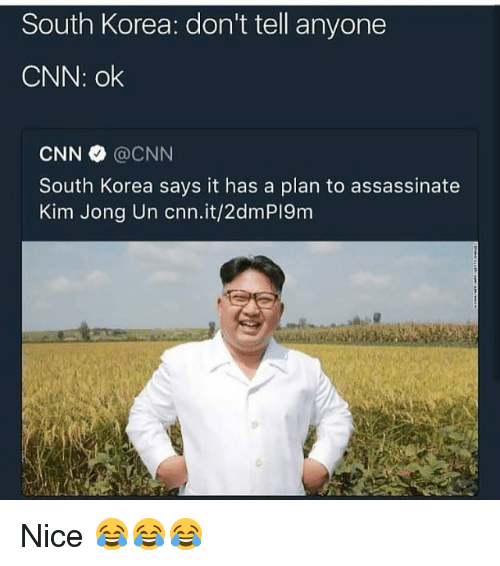 cnn.com, Funny, and Kim Jong-Un: South Korea: don't tell anyone  CNN: ok  CNN @CNN  South Korea says it has a plan to assassinate  Kim Jong Un cnn.it/2dmPI9m Nice 😂😂😂