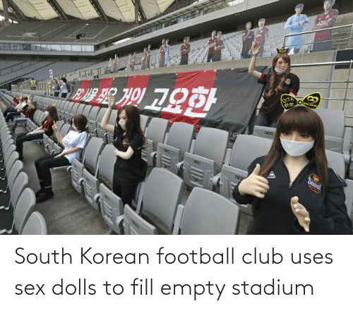 Korean: South Korean football club uses sex dolls to fill empty stadium