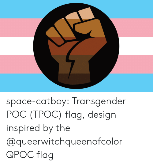 Transgender, Tumblr, and Blog: space-catboy:  Transgender POC (TPOC) flag, design inspired by the @queerwitchqueenofcolor QPOC flag