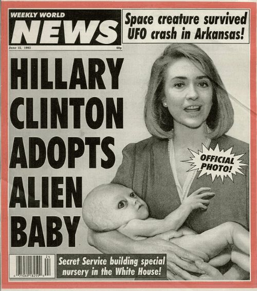 Alien Baby: Space creature survived  NEWS UFO crash in Arkansas!  WEEKLY WORLD  June 15, 1993  60p  HILLARY  CLINTON  ADOPTS  ALIEN  BABY  OFFICIAL  PHOTO!  Secret Service building special  nursery in the Wwhite House!